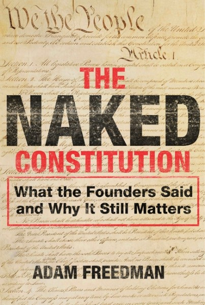 The Naked Constitution: What the Founders Said and Why it Still Matters