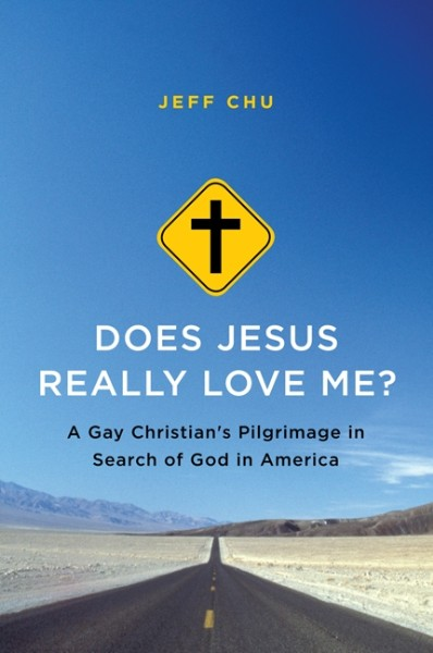 Does Jesus Really Love Me? A Gay Christian's Pilgrimage in Search of God in America